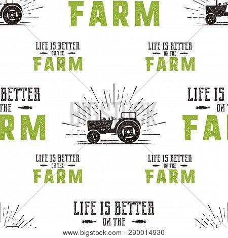 Farm Seamless Pattern Design. Life Is Better On The Fatm Quote And Tractor In Retro Distressed Style