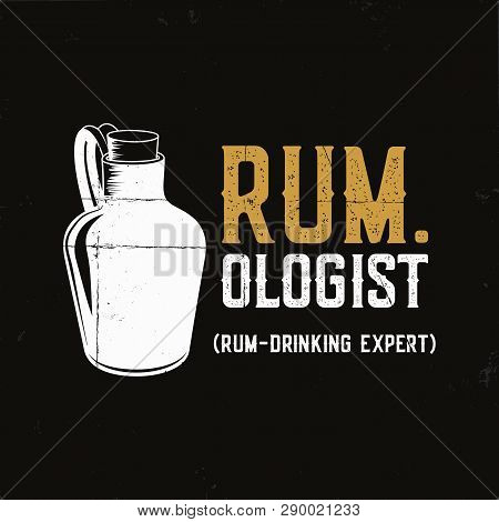 Hand Drawn Fun Rum Poster With Bottle And Quote - Rum.ologist Rum Drinking Expert. Vintage Alcohol B