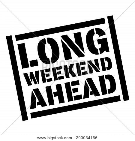 Long Weekend Ahead Stamp On White Background. Sign, Label, Sticker