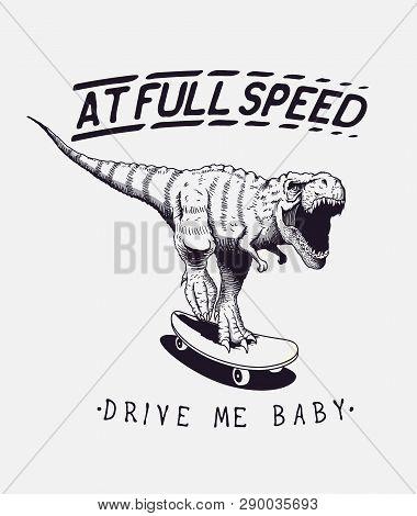 Satisfied Tyrannosaur Rex Rides On Skateboard At Full Speed.dinosaur Skateboarder .prints Design For