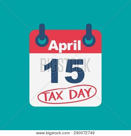 Tax Day 15th April 2019. Circled On A White Calendar A Red Marker. Usa Tax Deadline. Due Date For Fe