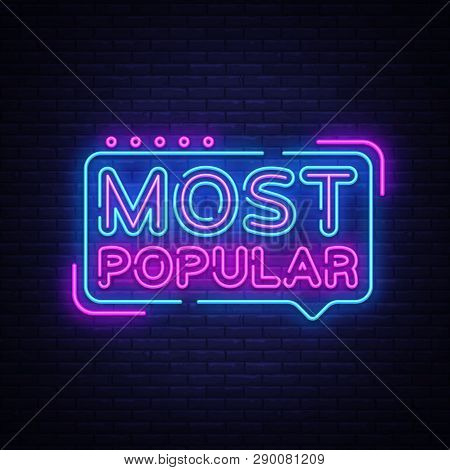 Most Popular Neon Sign Vector. Most Popular Design Template Neon Sign, Light Banner, Neon Signboard,