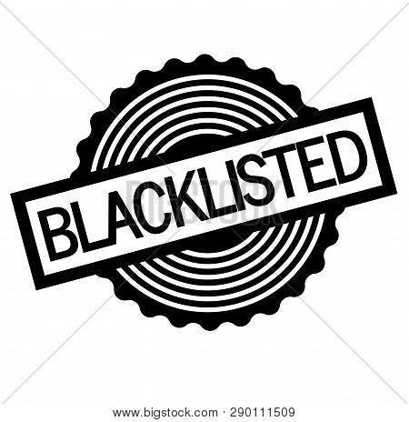 Blacklisted Black Stamp On White Background . Label Sticker