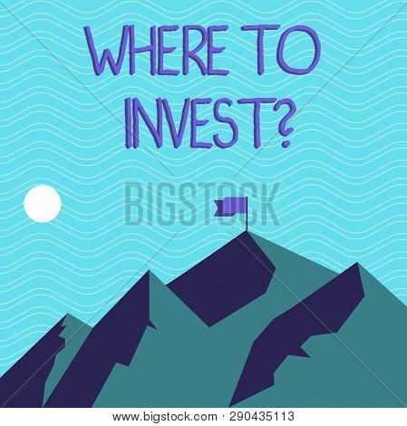 Text Sign Showing Where To Investquestion. Conceptual Photo Right Place Stock Share To Spend Your Sa