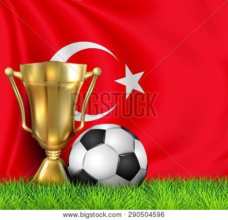 Golden Realistic Winner Trophy Cup And Soccer Ball Isolated On National Turkey Flag. National Team I