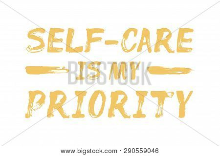 Self-care Is My Priority - Affirmation Quote. Lettering With Brush Stroke. Psychological, Motivation