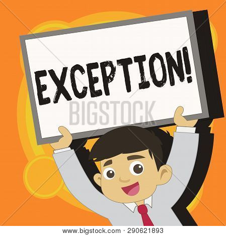 Writing note showing Exception. Business photo showcasing Person or thing that is excluded from general statement Different Young Student Raising Upward Frame Whiteboard Above his Head. poster