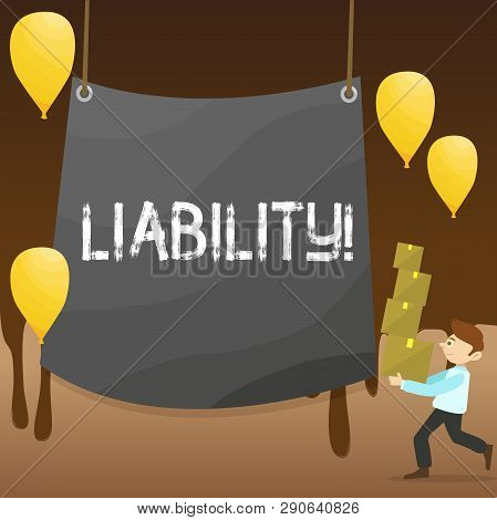 Text sign showing Liability. Conceptual photo State of being legally responsible for something Responsibility Man Carrying Pile of Boxes with Blank Tarpaulin in the Center and Balloons. poster