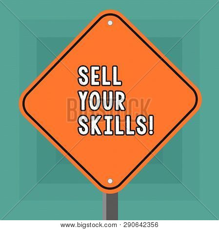 Conceptual Hand Writing Showing Sell Your Skills. Business Photo Showcasing Make Your Ability To Do
