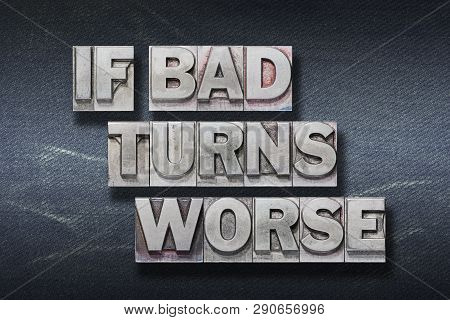 If Bad Turns Worse Phrase Made From Metallic Letterpress On Dark Jeans Background