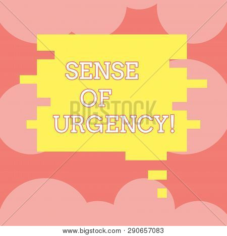 Writing note showing Sense Of Urgency. Business photo showcasing first priority or something to be done made quickly Speech Bubble in Puzzle Piece Shape for Presentation Ads. poster