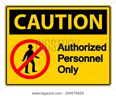 Caution Authorized Personnel Only Symbol Sign On White Background