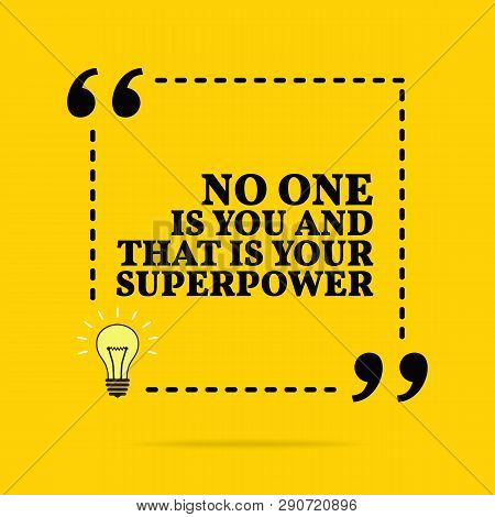 Inspirational Motivational Quote. No One Is You And That Is Your Superpower. Vector Simple Design. B