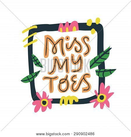 Miss My Toes Hand Drawn Vector Lettering. Pregnant Woman Quote Inside Square Floral Frame With Abstr
