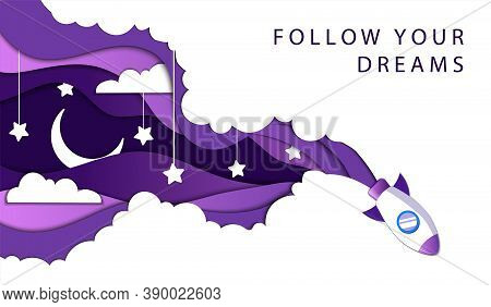 Dream Big, Follow Your Dreams Concept. Rocket Flyes From The Sky Leaving A Violet Mark Behind With M
