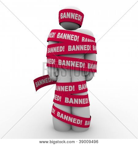 The word Banned in red tape wrapped around a man symbolizing speech or action that is illegal, forbidden, sanctioned, or not permitted