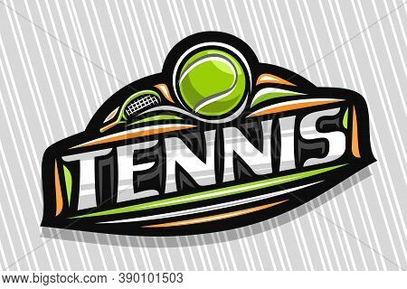 Vector Logo For Tennis Sport, Modern Emblem With Illustration Of Flying Ball In Goal And Racket, Uni