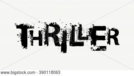 Thriller Lettering With Black Scary Letters On A Light Background. Vector Illustration In The Form O