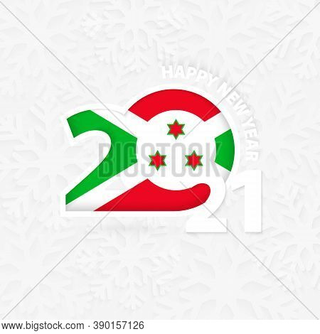 Happy New Year 2021 For Burundi On Snowflake Background. Greeting Burundi With New 2021 Year.