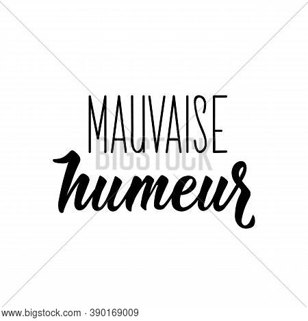 Mauvaise Humeur. French Lettering. Translation From French - Bad Mood. Element For Flyers, Banner An