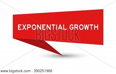 Red Color Paper Speech Banner With Word Exponential Growth On White Background