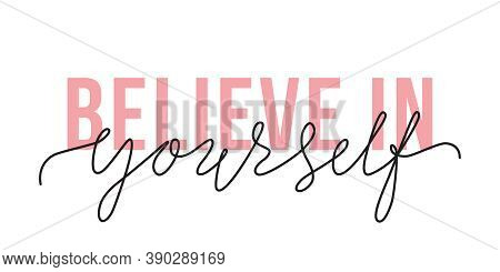 Vector Illustration Of Believe In Yourself Lettering Quote. Motivation And Body Positive Trendy Conc