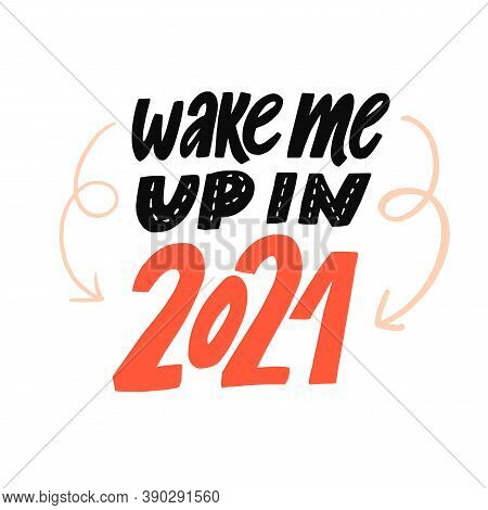 Wake Me Up In 2021. Funny Quote About New Year And 2020. Hand Lettering Saying Poster Design.