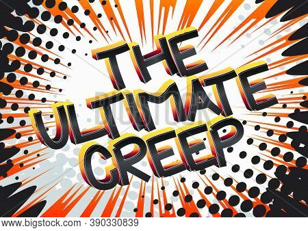 The Ultimate Creep Comic Book Style Cartoon Words On Abstract Colorful Comics Background.