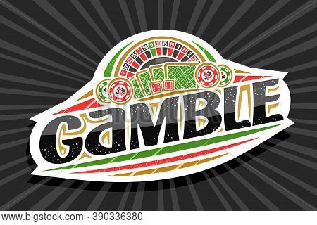 Vector Logo For Gamble, White Modern Badge With Illustration Of Roulette And Back Playing Cards, Uni
