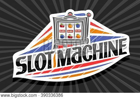 Vector Logo For Slot Machine, White Modern Badge With Illustration Of Gambling Device, Unique Letter