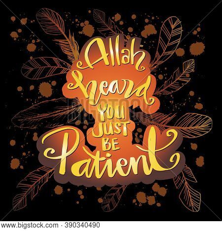 Allah Heard You Just Be Patient. Hand Lettering. Quote Quran.