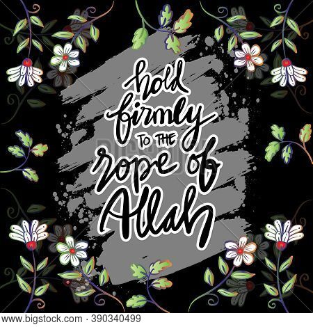 Hold Firmly To The Rope Of Allah. Hand Lettering. Quran Quotes.