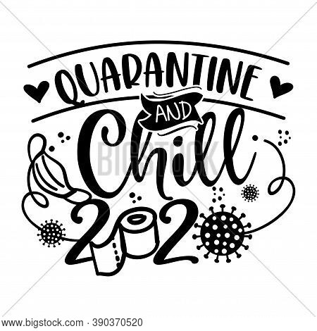 Quarantine And Chill 2020 - Lettering Typography Poster With Text For Self Quarantine Times. Hand Le