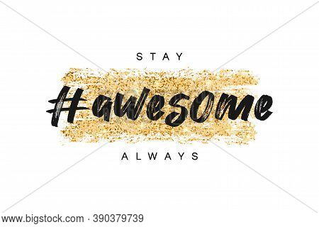 T-shirt Design With Gold Glitter Texture And Slogan - Stay Awesome Always. Typography Graphics For T