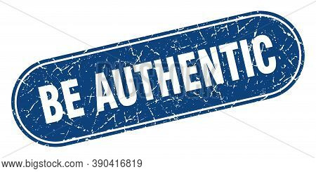 Be Authentic Sign. Be Authentic Grunge Blue Stamp. Label