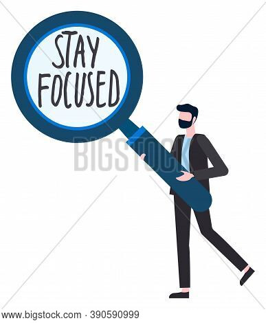 Man Holding Big Magnifying Glass With Text Stay Focused Inside. Concept Of Concentration. Cartoon Fa