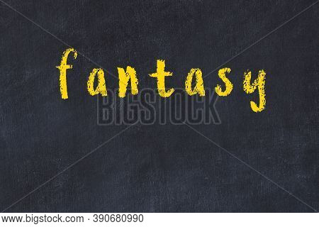 College Chalkboard  With With Handwritten Inscription Fantasy On It