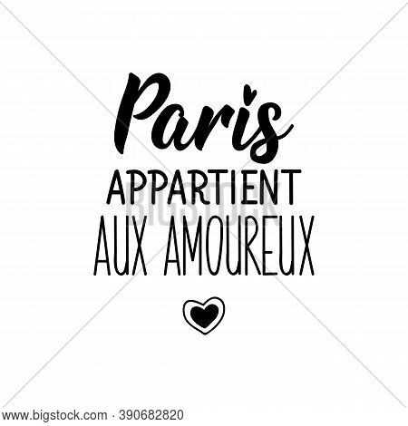 French Lettering. Translation From French - Paris Belongs To Lovers. Element For Flyers, Banner And