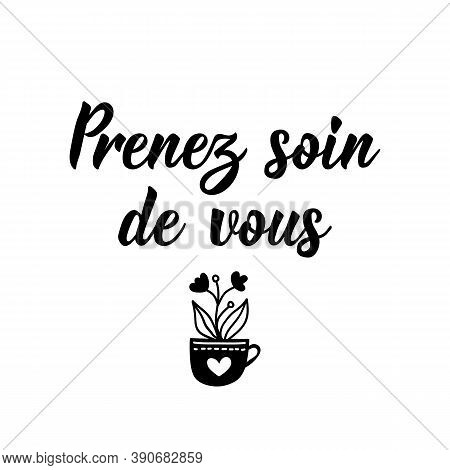 French Lettering. Translation From French - Take Care Of Yourself. Element For Flyers, Banner And Po