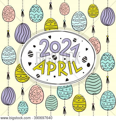 Thematic Template For A Calendar For 2021. The Month Of April. Decoration For The Calendar With East