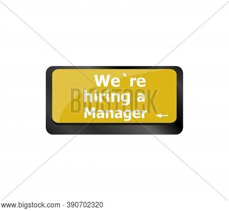 We Are Hiring A Manager Job Concept. Computer Keyboard Key