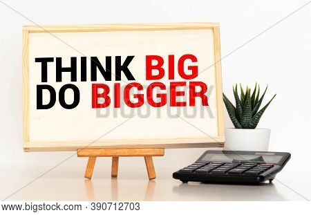 Word Writing Text Think Big Do Bigger. Business Concept For Raise The Bar And Aim Far Higher Than Th
