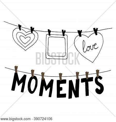 Heart, Letters Moments And Frame Hang On Clothespins On A Thread Sketch Hand Drawn Doodle. Template