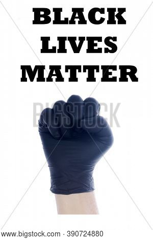 Black Lives Matter. A Caucasian Mans Fist in a Black Latex Glove isolated on white. Removable text reads BLACK LIVES MATTER.
