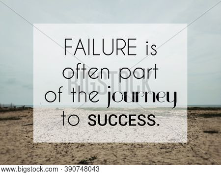 Inspirational And Motivational Quote Of Failure Is Often Part Of The Journey To Success.