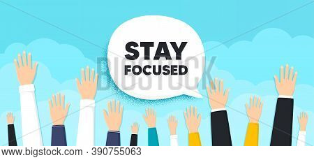 Stay Focused Motivation Quote. People Hands Up Cloud Background. Motivational Slogan. Inspiration Me