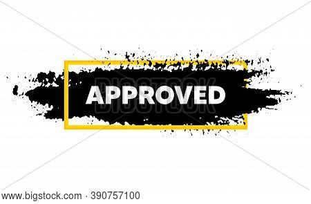 Approved Message. Paint Brush Stroke In Box Frame. Permission Access Sign. Accepted Document Symbol.