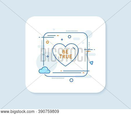 Be True Line Icon. Abstract Square Vector Button. Sweet Heart Sign. Valentine Day Love Symbol. Be Tr