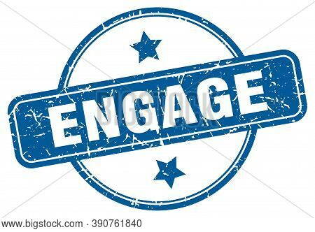 Engage Stamp. Engage Round Vintage Grunge Sign. Engage