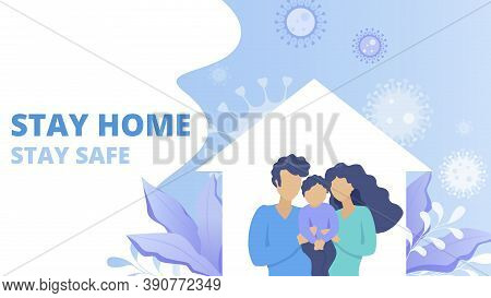 Family Stay At Home Together During Quarantine. Pandemic And Epidemic Prevention, Virus Protection.